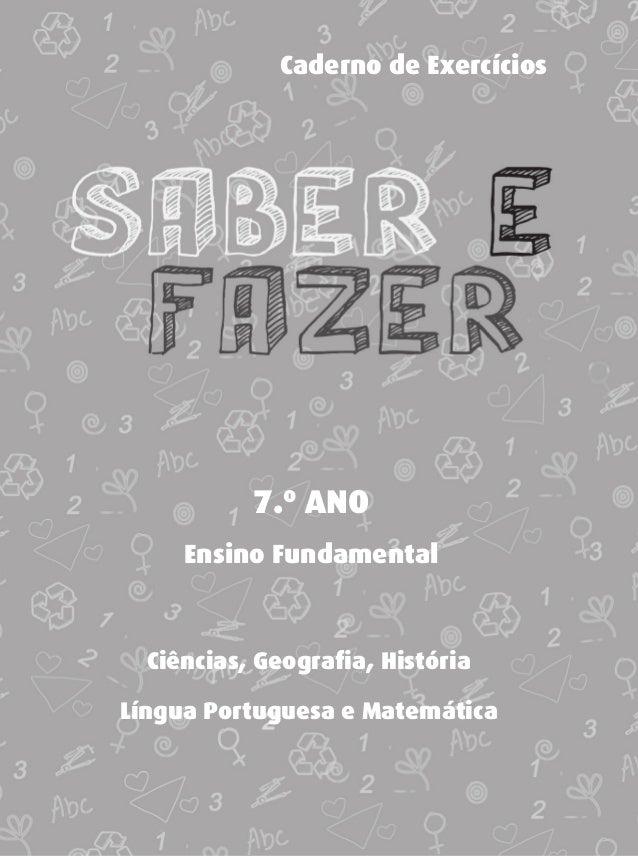 Caderno de Exercícios           7.º ANO     Ensino Fundamental  Ciências, Geografia, HistóriaLíngua Portuguesa e Matemática