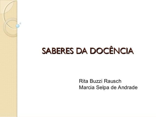SABERES DA DOCÊNCIASABERES DA DOCÊNCIA Rita Buzzi Rausch Marcia Selpa de Andrade