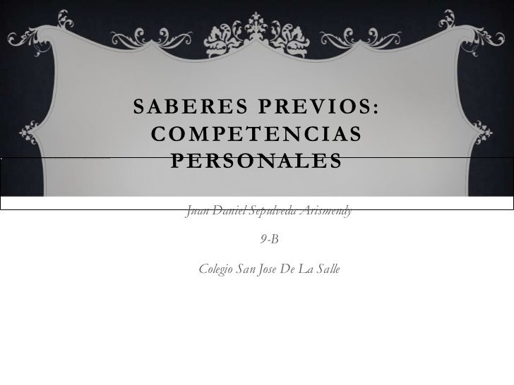 SABERES PREVIOS: COMPETENCIAS  PERSONALES   Juan Daniel Sepulveda Arismendy                 9-B     Colegio San Jose De La...