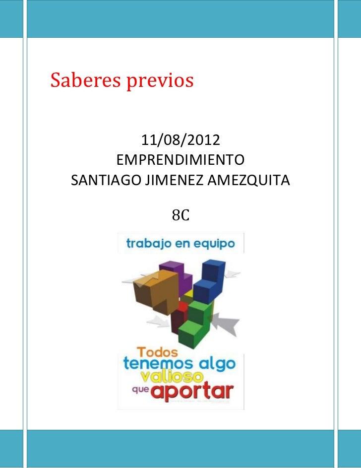 Saberes previos          11/08/2012        EMPRENDIMIENTO  SANTIAGO JIMENEZ AMEZQUITA             8C