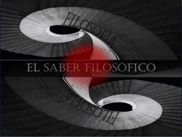 SABER FILOSÓFICO Ana Rosa Moya Escobar