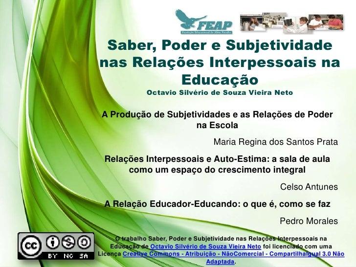 Saber, Poder e Subjetividadenas Relações Interpessoais na          Educação               Octavio Silvério de Souza Vieira...