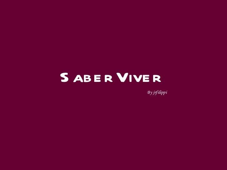 Saber Viver By jrfilippi