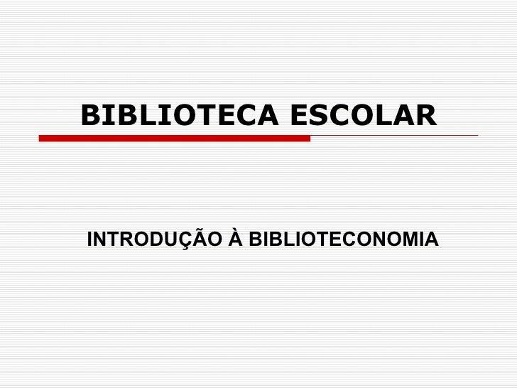 BIBLIOTECA ESCOLAR INTRODUÇÃO À BIBLIOTECONOMIA