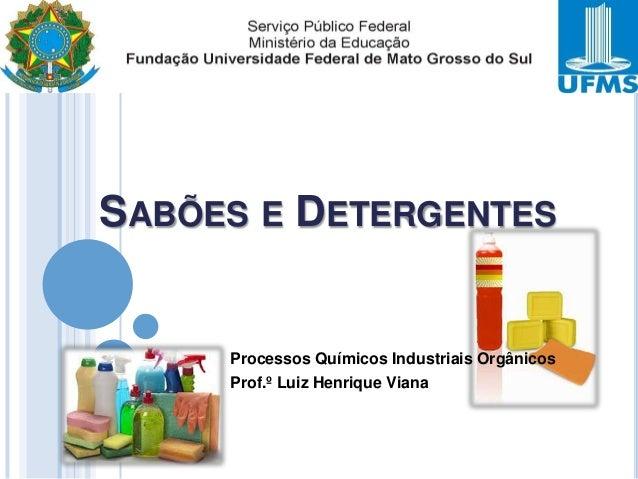 SABÕES E DETERGENTES  1  Processos Químicos Industriais Orgânicos Prof.º Luiz Henrique Viana