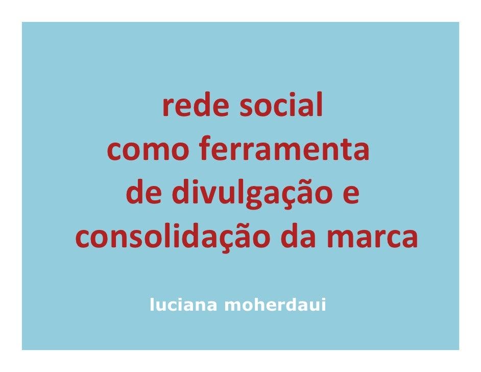 rede social   como ferramenta    de divulgação e consolidação da marca     luciana moherdaui