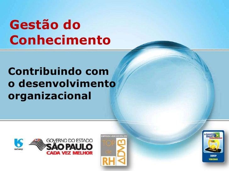 Gestão do Conhecimento<br />Contribuindo com            o desenvolvimento organizacional<br />