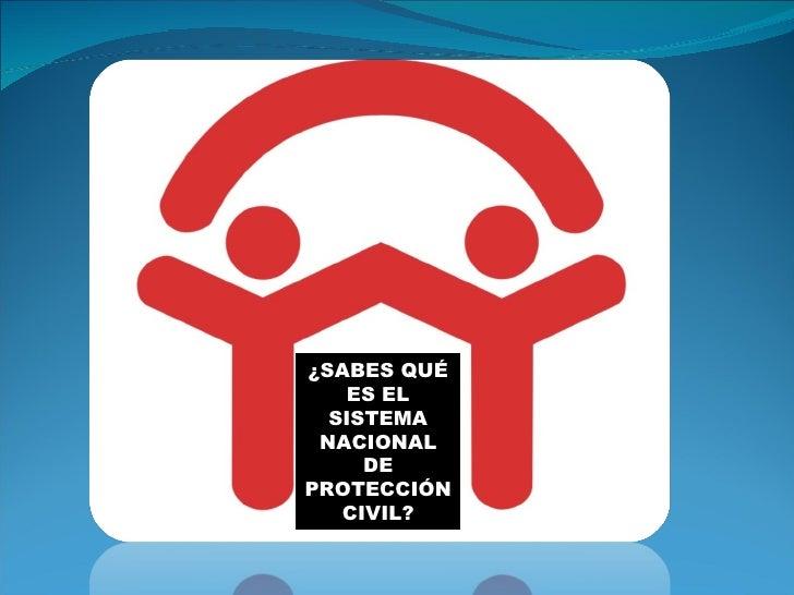 ¿SABES QUÉ ES EL SISTEMA NACIONAL DE PROTECCIÓN CIVIL?