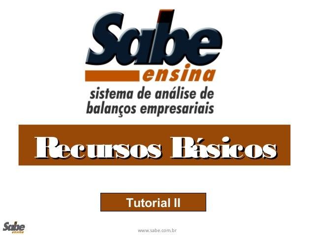www.sabe.com.br Recursos BásicosRecursos Básicos Tutorial II