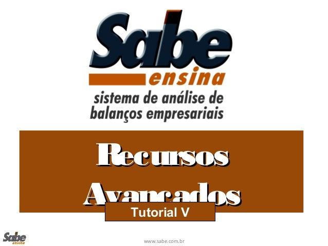 www.sabe.com.br RecursosRecursos AvançadosAvançadosTutorial V