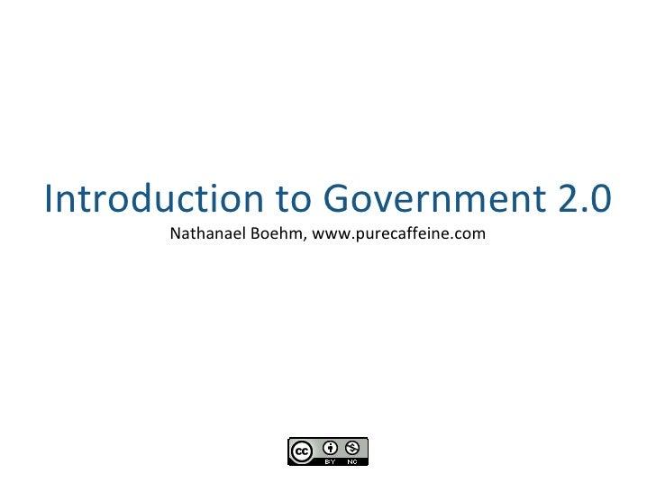 Introduction to Government 2.0 Nathanael Boehm, www.purecaffeine.com