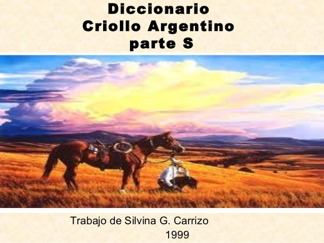 Diccionario Criollo Argentino parte S Trabajo de Silvina G. Carrizo 1999