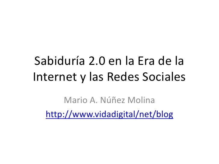 Sabiduría 2.0 en la Era de la Internet y las Redes Sociales <br />Mario A. Núñez Molina<br />http://www.vidadigital/net/bl...