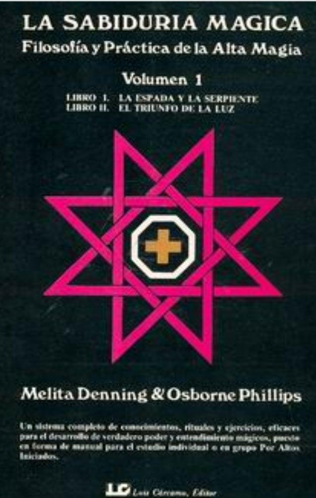1 La Sabiduría Mágica Libro Primero La Espada y la Serpiente Cosmodinámica Melita Denning & Osborne Phillips
