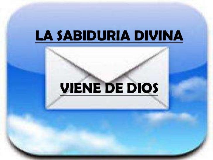 LA SABIDURIA DIVINA   VIENE DE DIOS