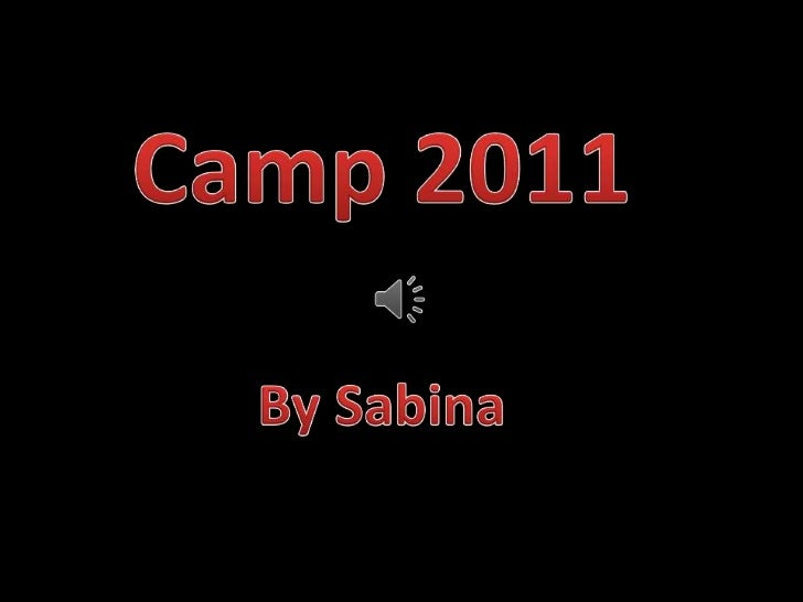 Camp 2011<br />By Sabina<br />