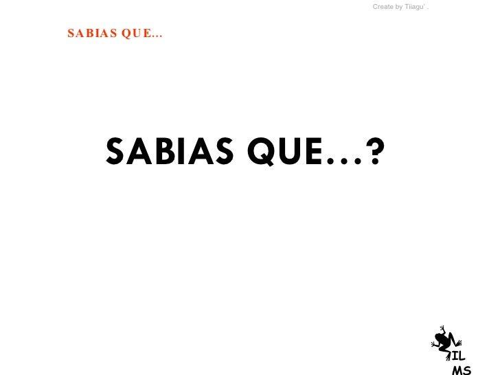SABIAS QUE…? Create by Tiiagu' . ILMS