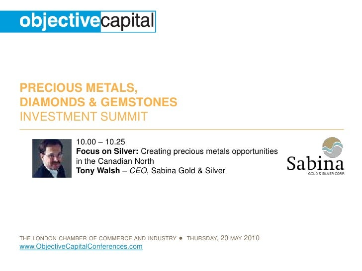 10.00 – 10.25 <br />Focus on Silver: Creating precious metals opportunities in the Canadian North <br />Tony Walsh – CEO, ...