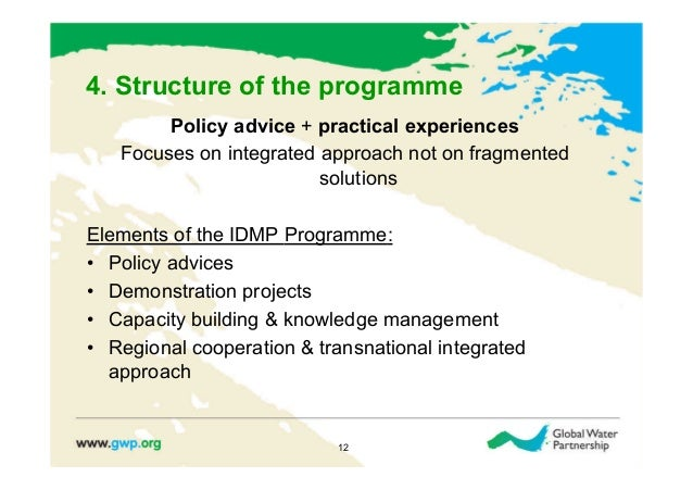 4. Structure of the programme        Policy advice + practical experiences   Focuses on integrated approach not on fragmen...