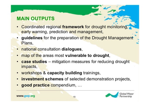 MAIN OUTPUTS• Coordinated regional framework for drought monitoring,   early warning, prediction and management,• guidel...