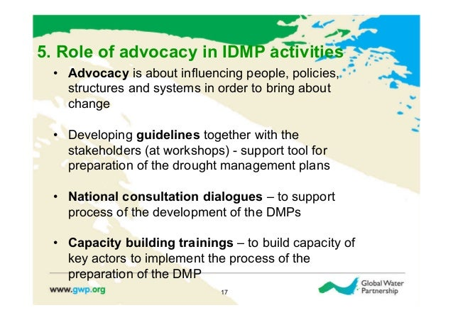 5. Role of advocacy in IDMP activities  • Advocacy is about influencing people, policies,     structures and systems in o...
