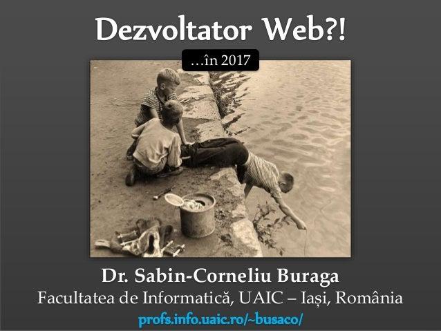 Dr.Sabin-CorneliuBuraga–http://profs.info.uaic.ro/~busaco/ Dr. Sabin-Corneliu Buraga Facultatea de Informatică, UAIC – Iaș...