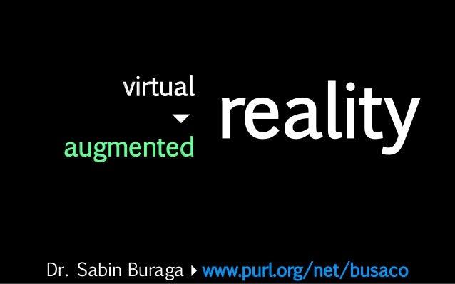 Dr. Sabin Buragawww.purl.org/net/busaco virtual  augmented reality