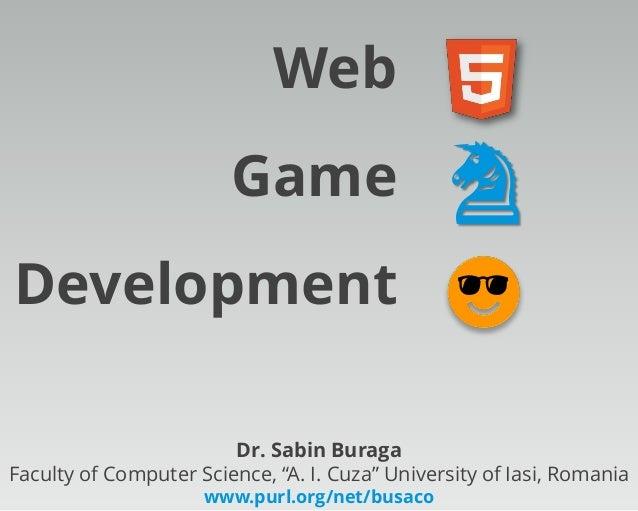 "Dr. Sabin Buraga Faculty of Computer Science, ""A. I. Cuza"" University of Iasi, Romania www.purl.org/net/busaco Web Game De..."