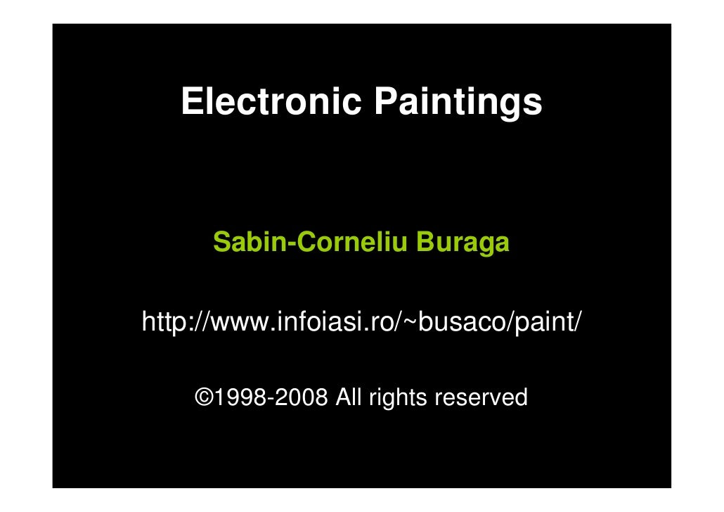 Electronic Paintings         Sabin-Corneliu Buraga  http://www.infoiasi.ro/~busaco/paint/      ©1998-2008 All rights reserved