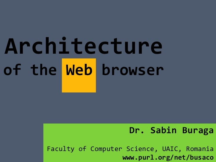 Architectureof the Web browser                        Dr. Sabin Buraga    Faculty of Computer Science, UAIC, Romania      ...