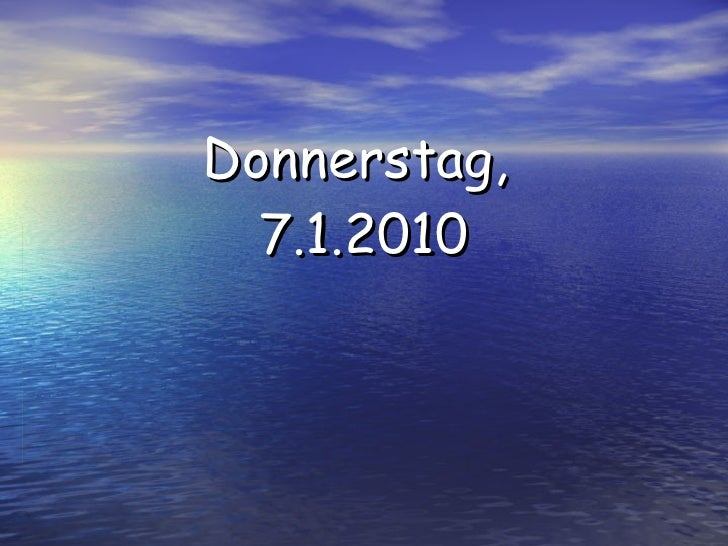 Donnerstag,  7.1.2010