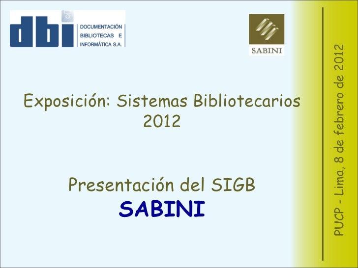 Exposición: Sistemas Bibliotecarios 2012 Presentación del SIGB SABINI