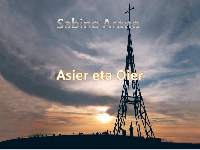 Sabino Arana Goiri 1865eko urtarrilaren 26an jaio zen Abandoko Elizatean, gaur egun Bilbo dena, eta Sukarrietan, Bizkaia,h...