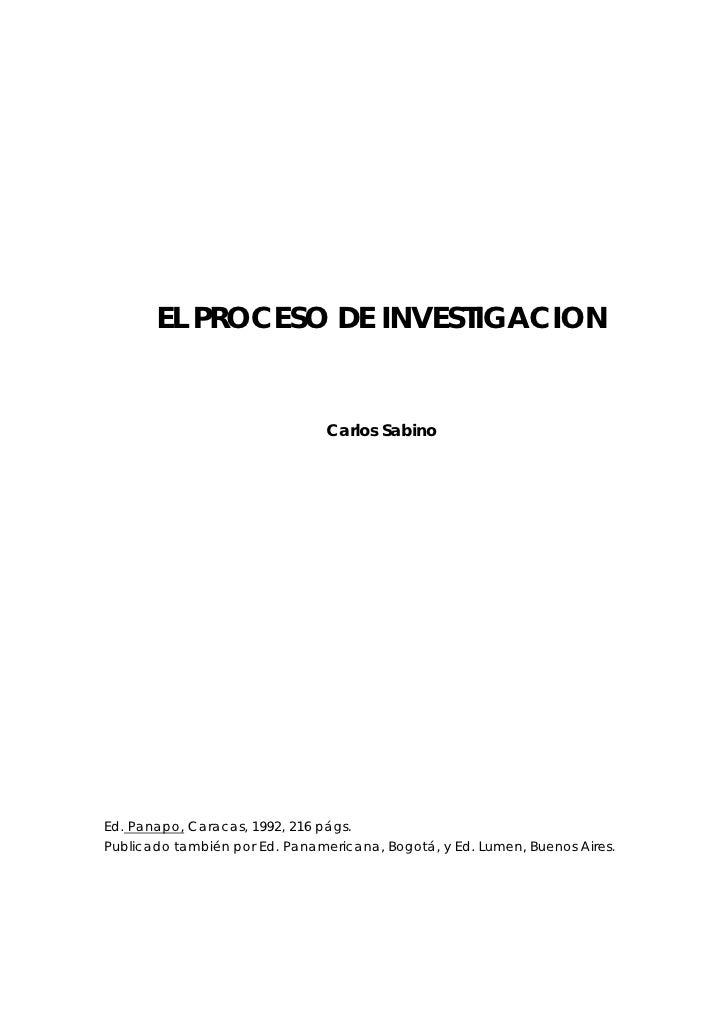 EL PROCESO DE INVESTIGACION                                Carlos SabinoEd. Panapo, Caracas, 1992, 216 págs.Publicado tamb...