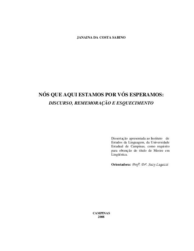 JANAINA DA COSTA SABINO NÓS QUE AQUI ESTAMOS POR VÓS ESPERAMOS: DISCURSO, REMEMORAÇÃO E ESQUECIMENTO Dissertação apresenta...