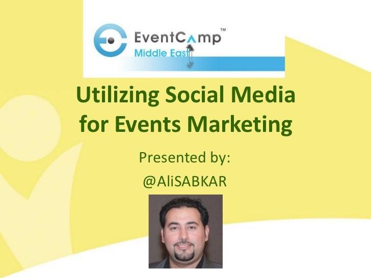 Utilizing Social Mediafor Events Marketing      Presented by:      @AliSABKAR