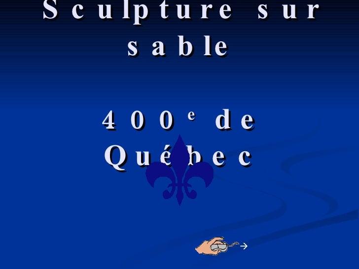 Sculpture sur sable   400 e  de Québec 
