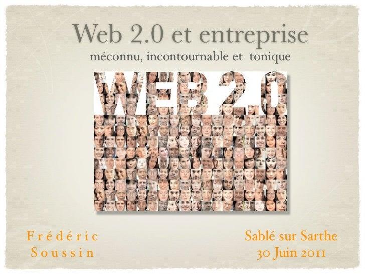 Web 2.0 et entreprise       méconnu, incontournable et toniqueFrédéric                         Sablé sur SartheSoussin    ...