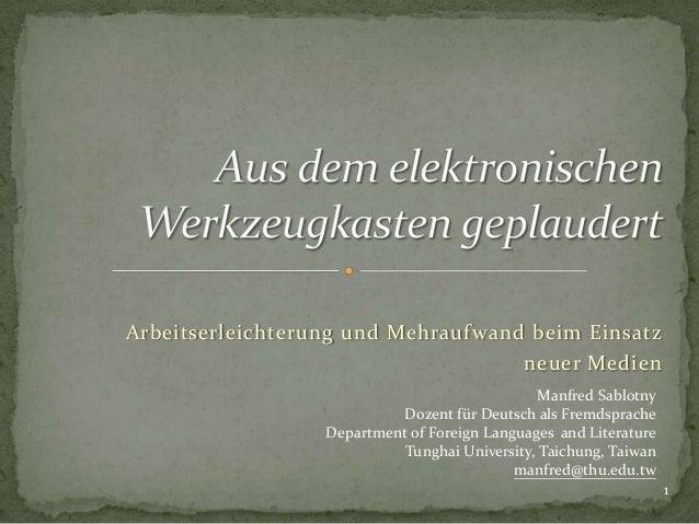 Arbeitserleichterung und Mehraufwand beim Einsatz neuer Medien 1 Manfred Sablotny Dozent für Deutsch als Fremdsprache Depa...