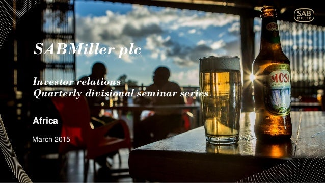 SABMiller plc Investor relations Quarterly divisional seminar series Africa March 2015