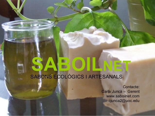 SABOILNETSABONS ECOLÒGICS I ARTESANALS                                  Contacte:                      Carla Juncà – Geren...