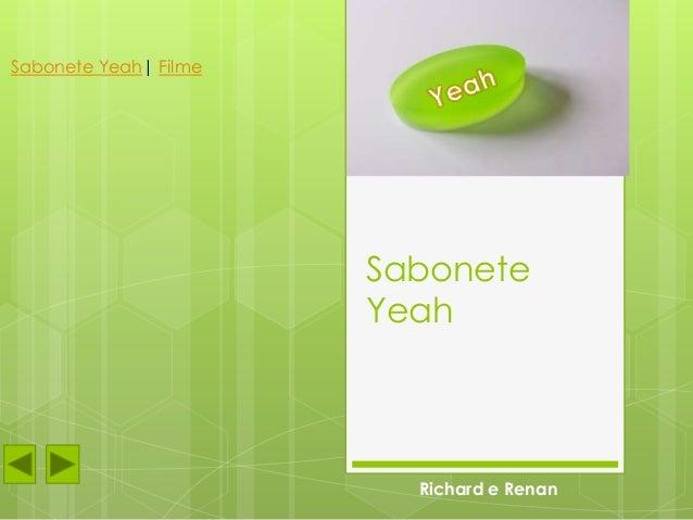 Sabonete Yeah| Filme                       Sabonete                       Yeah                         Richard e Renan