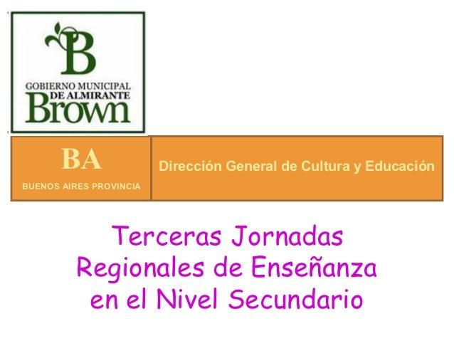 BA                Dirección General de Cultura y EducaciónBUENOS AIRES PROVINCIA            Terceras Jornadas          Reg...