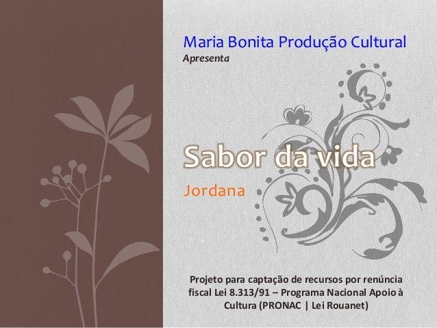 Jordana Maria Bonita Produção Cultural Apresenta Projeto para captação de recursos por renúncia fiscal Lei 8.313/91 – Prog...