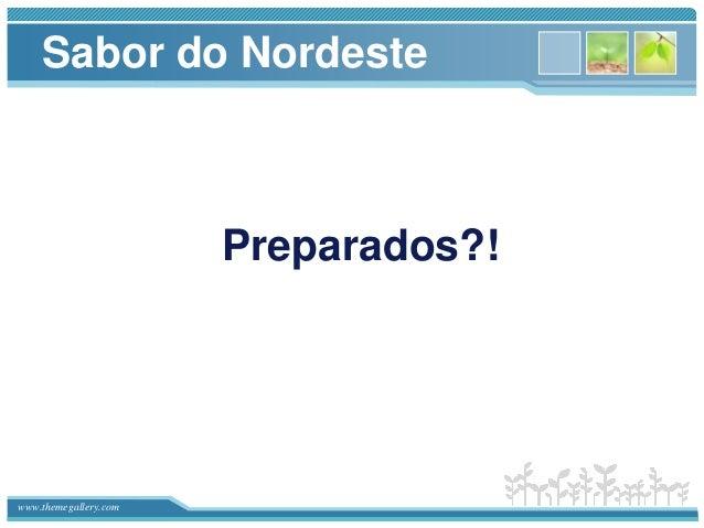 www.themegallery.com Sabor do Nordeste Preparados?!