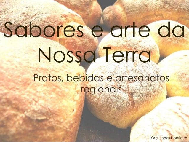Sabores e arte da Nossa Terra  Pratos, bebidas e artesanatos regionais  Org. Jonas Henrique