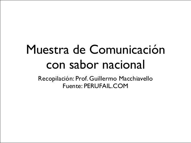 Muestra de Comunicación   con sabor nacional  Recopilación: Prof. Guillermo Macchiavello          Fuente: PERUFAIL.COM