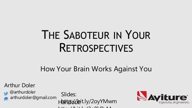 THE SABOTEUR IN YOUR RETROSPECTIVES How Your Brain Works Against You Arthur Doler @arthurdoler arthurdoler@gmail.com Slide...