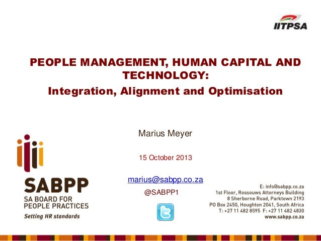 PEOPLE MANAGEMENT, HUMAN CAPITAL AND TECHNOLOGY: Integration, Alignment and Optimisation  Marius Meyer 15 October 2013  ma...