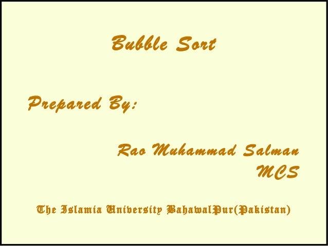 Bubble Sort Prepared By: Rao Muhammad Salman MCS The Islamia University BahawalPur(Pakistan)